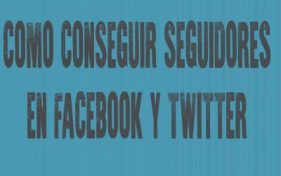 Cómo ganar seguidores en Facebook y Twitter