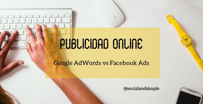 Publicidad Google AdWords vs Facebook Ads