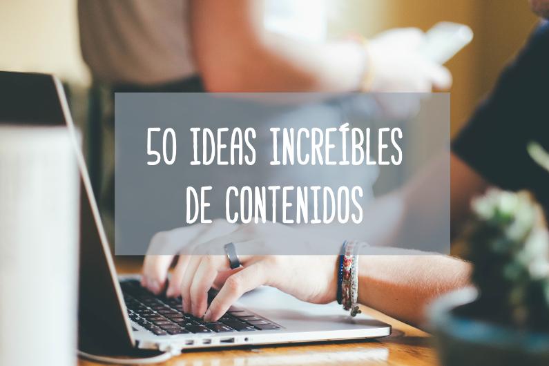 50 ideas increíbles de contenidos
