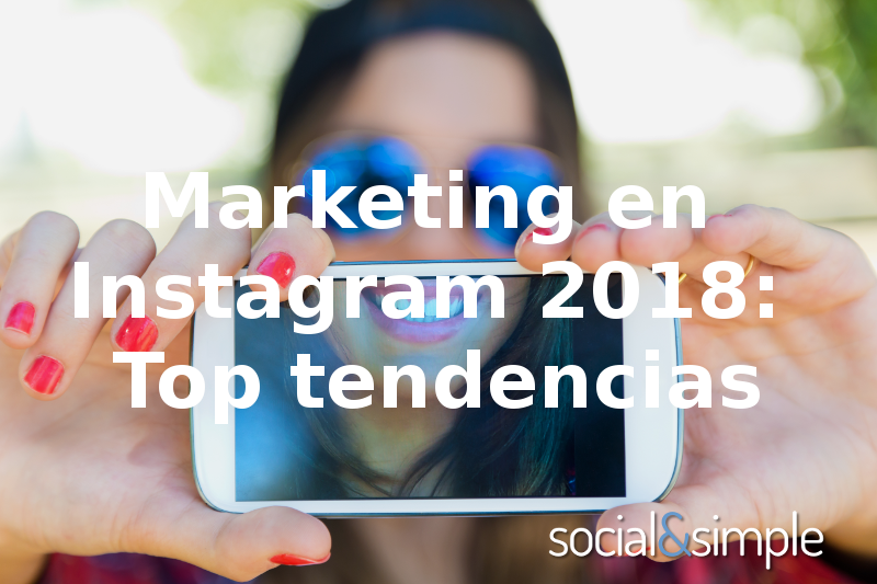 Marketing en Instagram 2018: Top tendencias